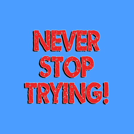 Text sign showing Never Stop Trying. Conceptual photo go on do not give up Self confidence