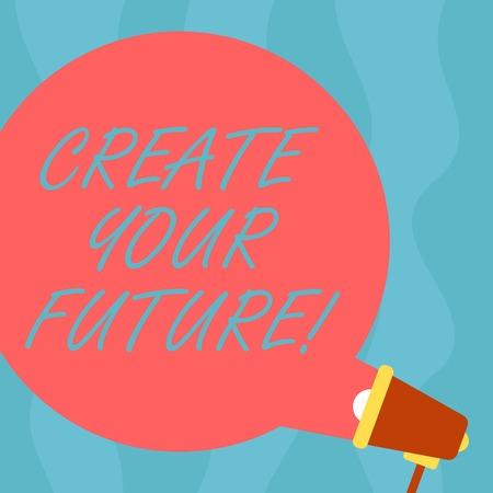 Conceptual hand writing showing Create Your Future. Business photo showcasing career goals Targets improvement set plans learning Round Speech Bubble Coming Out of Megaphone for Announcement