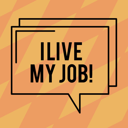 Text sign showing I Live My Job. Conceptual photo Be immerse in and love the Work Enjoy Business Love Job Rectangular Outline Transparent Comic Speech Bubble photo Blank Space