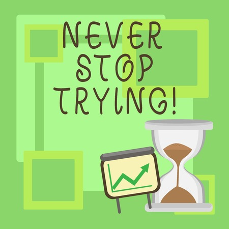 Handwriting text Never Stop Trying. Concept meaning go on do not give up Self confidence