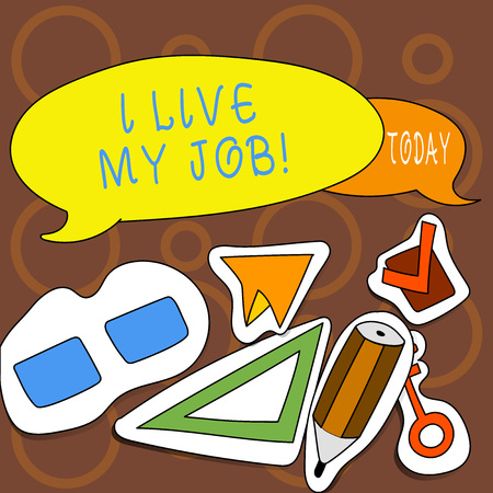 Text sign showing I Live My Job. Conceptual photo Be immerse in and love the Work Enjoy Business Love Job