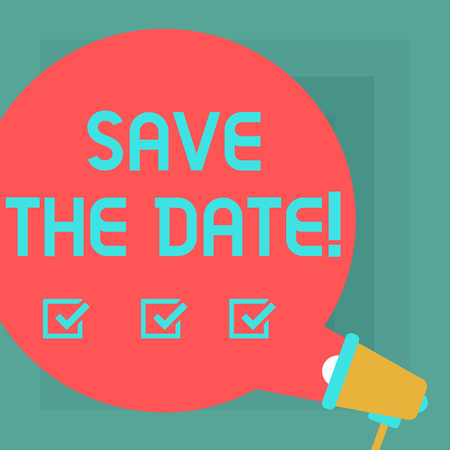 Conceptual hand writing showing Save The Date. Business photo text Remember not to schedule anything else that time Appointment Round Speech Bubble Coming Out of Megaphone for Announcement