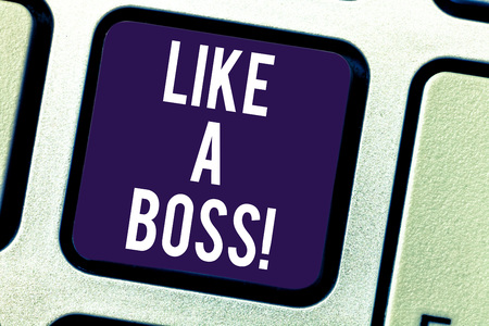 Text sign showing Like A Boss. Conceptual photo Acting as if you are the one giving orders in job or situation Keyboard key Intention to create computer message pressing keypad idea