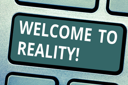 Text sign showing Welcome To Reality. Conceptual photo state things they actually exist as opposed idealistic Keyboard key Intention to create computer message pressing keypad idea 版權商用圖片