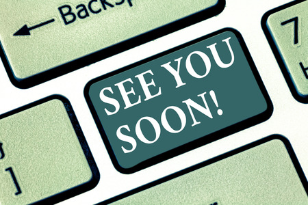 Text sign showing See You Soon. Conceptual photo Farewell we will meet again in a short period of time Keyboard key Intention to create computer message pressing keypad idea