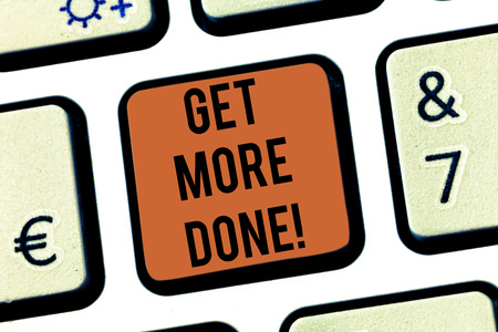 Text sign showing Get More Done. Conceptual photo Checklist Organized Time Management Start Hard work Act Keyboard key Intention to create computer message pressing keypad idea