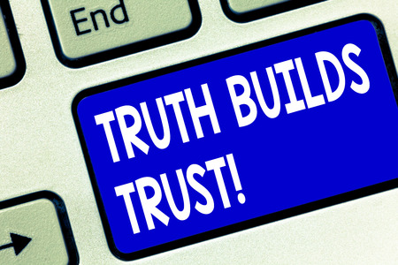 Writing note showing Truth Builds Trust. Business photo showcasing you think they are reliable and have confidence in them Keyboard key Intention to create computer message pressing keypad idea