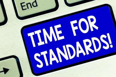 Writing note showing Time For Standards. Business photo showcasing specification for measuring either rates or points Keyboard key Intention to create computer message pressing keypad idea