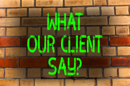 Word writing text What Our Client Say. Business photo showcasing Customers Feedback or opinion about product service Brick Wall art like Graffiti motivational call written on the wall 写真素材