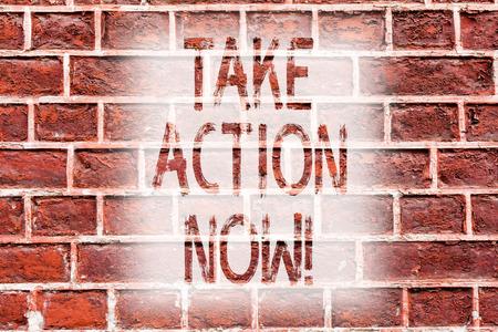Handwriting text writing Take Action Now. Conceptual photo Urgent Move Start Promptly Immediate Begin Brick Wall art like Graffiti motivational call written on the wall Stock fotó