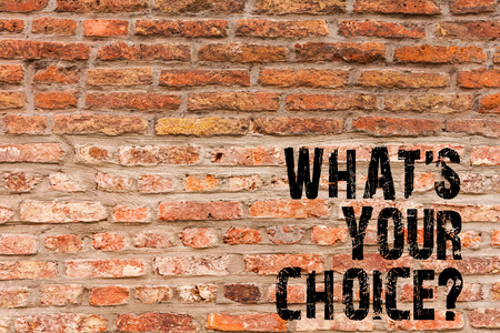 Handwriting text writing What S Your Choice question. Conceptual photo Option Decision Preferred Opinion Preference Brick Wall art like Graffiti motivational call written on the wall