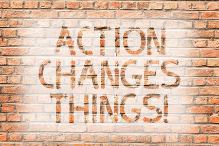 Text sign showing Action Changes Things. Business photo text improve yourself Do not stand still Let s is do it Brick Wall art like Graffiti motivational call written on the wall Foto de archivo - 118522524