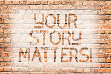 Text sign showing Your Story Matters. Business photo text share your experience Diary Express feelings in writing Brick Wall art like Graffiti motivational call written on the wall