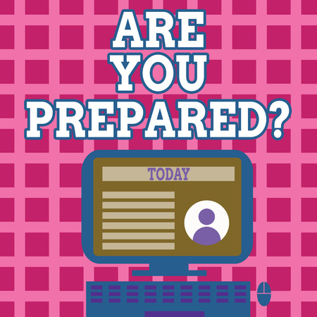 Text sign showing Are You Prepared question. Business photo text Ready Preparedness Readiness Assessment Evaluation