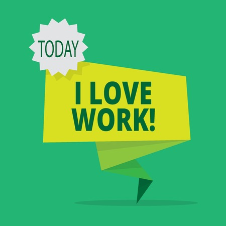 Text sign showing I Love Work. Business photo showcasing To be happy satisfied with job Be doing what you most like