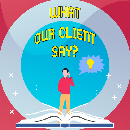 Word writing text What Our Client Say. Business photo showcasing Customers Feedback or opinion about product service