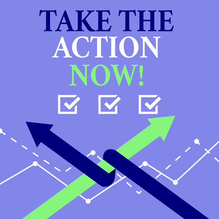 Word writing text Take The Action Now. Business photo showcasing Act Start Promptly Immediate Instantly