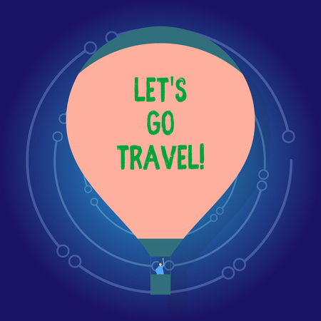 Text sign showing Let S Go Travel. Business photo showcasing Going away Travelling Asking someone to go outside Trip