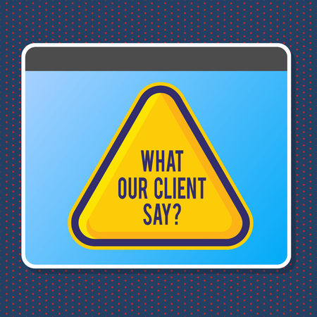 Text sign showing What Our Client Say. Business photo text Customers Feedback or opinion about product service 写真素材