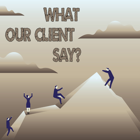 Text sign showing What Our Client Say. Business photo showcasing Customers Feedback or opinion about product service