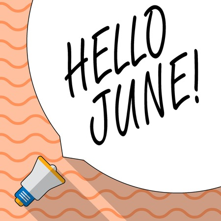 Conceptual hand writing showing Hello June. Concept meaning Starting a new month message May is over Summer starting