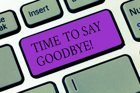 Conceptual hand writing showing Time To Say Goodbye. Business photo showcasing Separation Moment Leaving Breakup Farewell Wishes Ending Keyboard key Intention to create computer message idea Stock Photo - 118808095