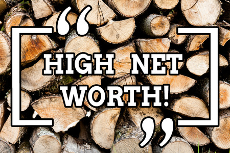 Handwriting text writing High Net Worth. Conceptual photo having highvalue Something expensive Aclass company Wooden background vintage wood wild message ideas intentions thoughts