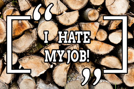 Handwriting text writing I Hate My Job. Conceptual photo Hating your position Disliking your company Bad career Wooden background vintage wood wild message ideas intentions thoughts