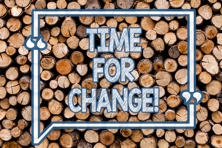 Handwriting text writing Time For Change. Conceptual photo Transition Grow Improve Transform Develop Wooden background vintage wood wild message ideas intentions thoughts