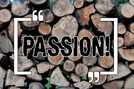 Writing note showing Passion. Business concept for Strong and uncontrollable emotion Powerful feeling Sexual attraction Wooden background vintage wood wild message ideas intentions thoughts