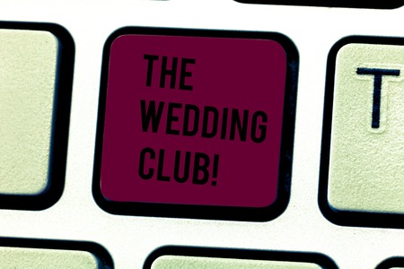Word writing text The Wedding Club. Business photo showcasing place where couple throws big party getting married Keyboard key Intention to create computer message pressing keypad idea
