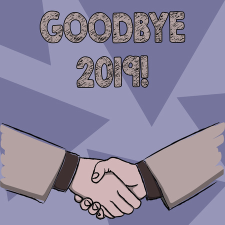 Text sign showing Goodbye 2019. Business photo showcasing express good wishes when parting or at the end of last year Businessmen Shaking Hands Firmly as Gesture Form of Greeting and Agreement