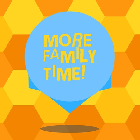 Handwriting text More Family Time. Conceptual photo Spending quality family time together is very important Blank Color Circle Floating photo with Shadow and Design at the Edge