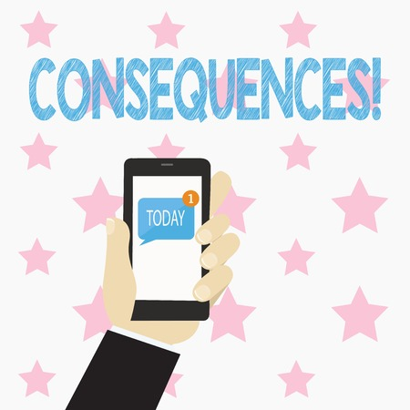 Text sign showing Consequences. Business photo text Result Outcome Output Upshot Difficulty Ramification Conclusion Human Hand Holding Smartphone with Numbered Unread Blank Message on Screen