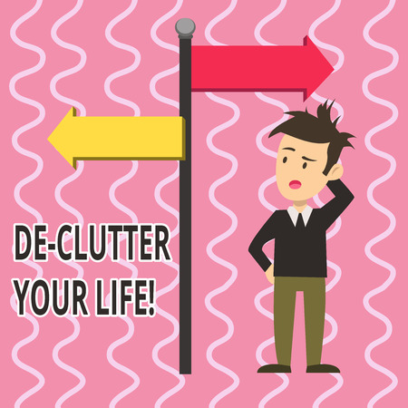 Text sign showing De Clutter Your Life. Business photo text remove unnecessary items untidy or overcrowded places Man Confused with the Road Sign Arrow Pointing to Opposite Side Direction