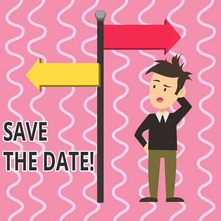 Text sign showing Save The Date. Business photo text remember not schedule anything else on this day Man Confused with the Road Sign Arrow Pointing to Opposite Side Direction