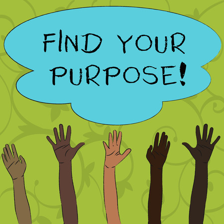Writing note showing Find Your Purpose. Business concept for reason for something is done or for which still exists Multiracial Hands Raising Up Reaching for Colorful Big Cloud