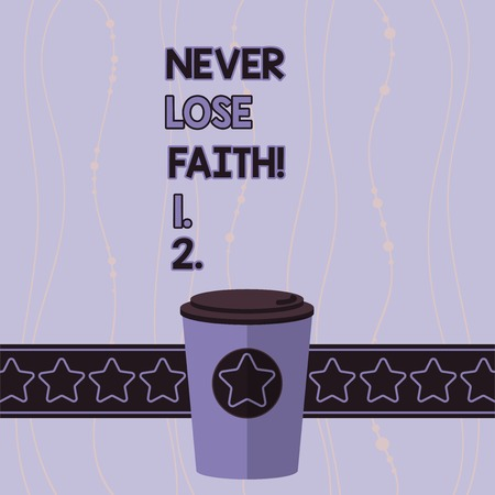 Conceptual hand writing showing Never Lose Faith. Concept meaning do not stop believing in someone or something or doubtful 3D Coffee To Go Cup with Lid Cover and Stars Text Space Stock Photo