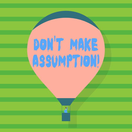 Conceptual hand writing showing Don T Make Assumption. Concept meaning something that you assume to be case even without proof Hot Air Balloon Floating with Passenger Waving From Gondola