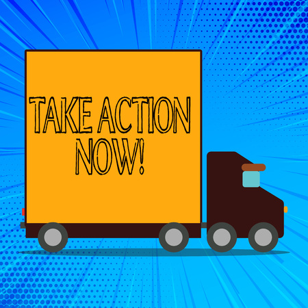 Handwriting text Take Action Now. Conceptual photo do something official or concerted achieve aim with problem Delivery Lorry Truck with Blank Covered Back Container to Transport Goods