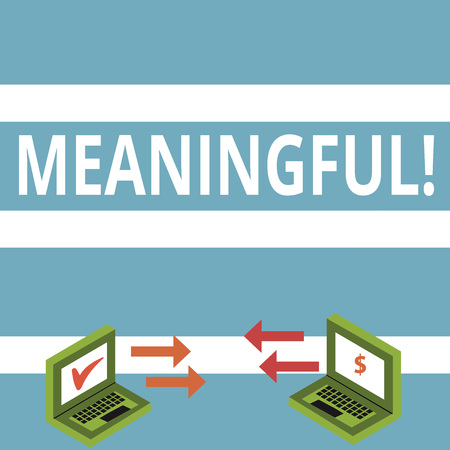 Text sign showing Meaningful. Business photo text Having meaning Significant Relevant Important Purposeful Exchange Arrow Icons Between Two Laptop with Currency Sign and Check Icons