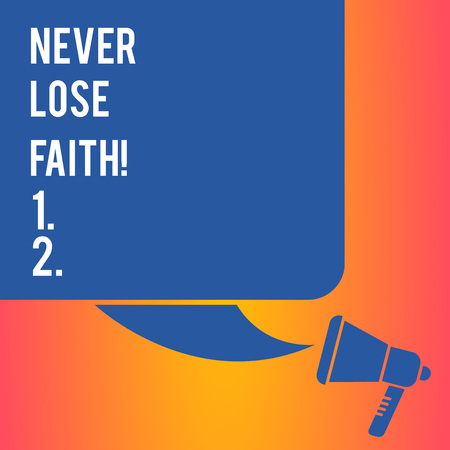 Handwriting text writing Never Lose Faith. Conceptual photo do not stop believing in someone or something or doubtful Color Silhouette of Blank Square Speech Bubble and Megaphone photo