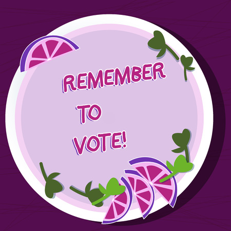 Writing note showing Remember To Vote. Business concept for do not forget choose and give your voice to right candidate Cutouts of Sliced Lime Wedge and Herb Leaves on Color Plate