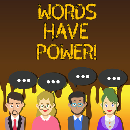 Handwriting text writing Words Have Power. Conceptual photo Statements you say have the capacity to change your reality Group of Business People with Blank Color Chat Speech Bubble with Three Dots
