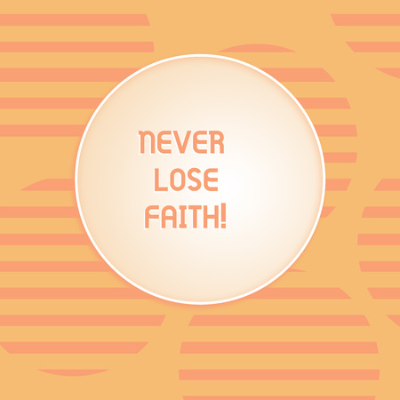 Conceptual hand writing showing Never Lose Faith. Concept meaning do not stop believing in someone or something or doubtful Round Shape with Horizontal Lines Color Halftone Striped Circle