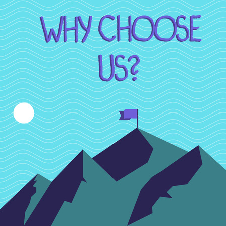 Text sign showing Why Choose Usquestion. Business photo text Reasons to select our Services Products or Offers Mountains with Shadow Indicating Time of Day and Flag Banner on One Peak