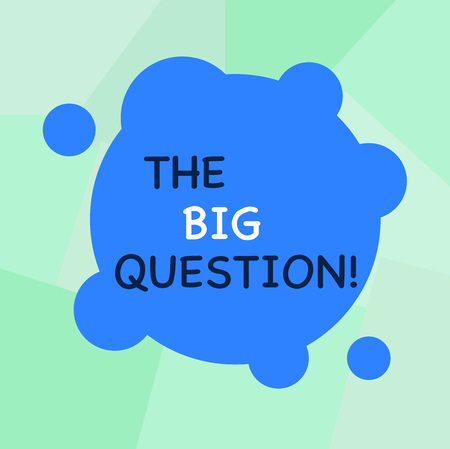 Conceptual hand writing showing The Big Question. Concept meaning great matter that requiring resolution or discussion Blank Deformed Color Round Shape with Small Circles