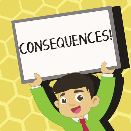 Text sign showing Consequences. Business photo text Result Outcome Output Upshot Difficulty Ramification Conclusion Young Smiling Student Raising Upward Blank Framed Whiteboard Above his Head