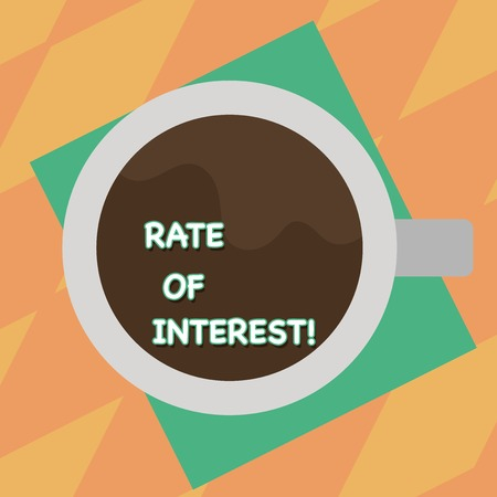 Text sign showing Rate Of Interest. Business photo showcasing amount charged, expressed as a percentage of principal, Top View of Drinking Cup Filled with Beverage on Color Paper photo