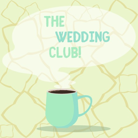Word writing text The Wedding Club. Business photo showcasing place where couple throws big party getting married Mug photo Cup of Hot Coffee with Blank Color Speech Bubble as Steam icon Stock Photo
